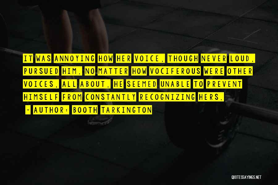 Annoying Voices Quotes By Booth Tarkington