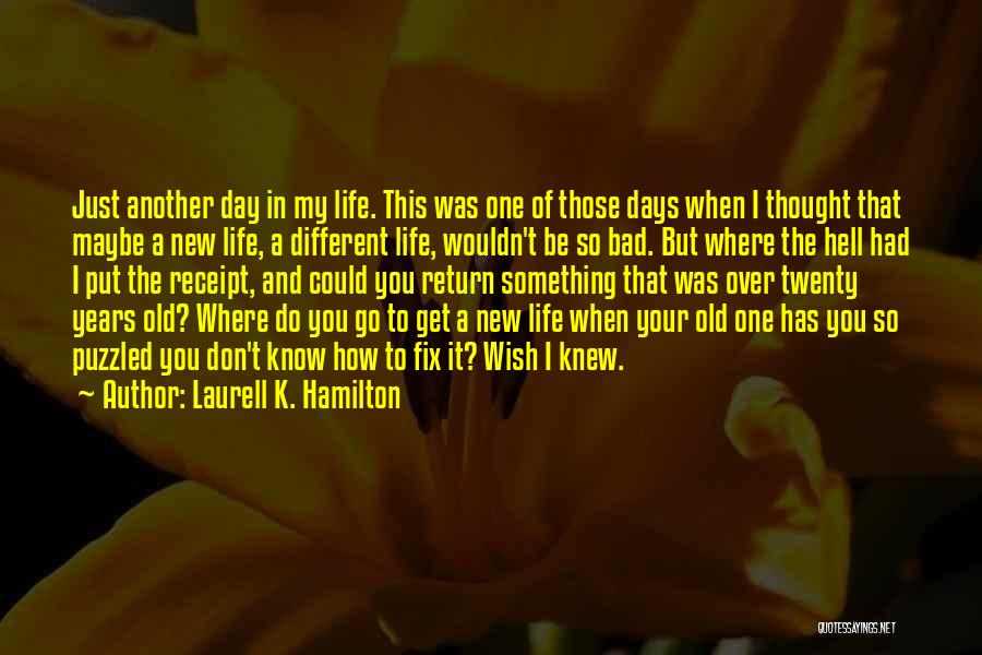 Another Day In My Life Quotes By Laurell K. Hamilton