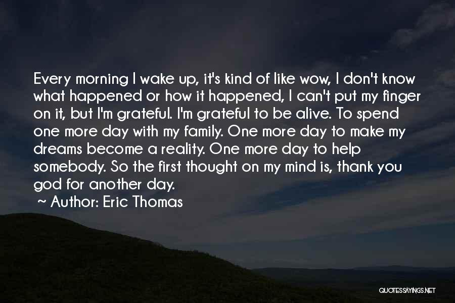 Another Day With You Quotes By Eric Thomas