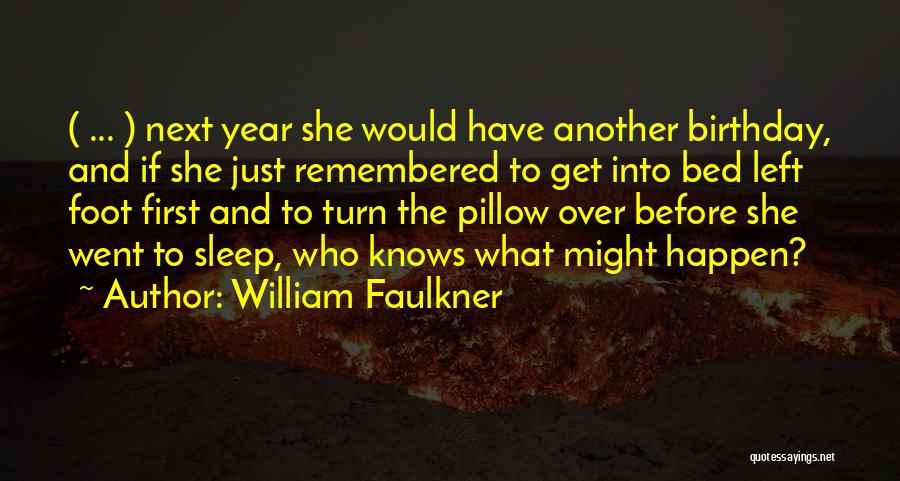 Another Year Another Birthday Quotes By William Faulkner