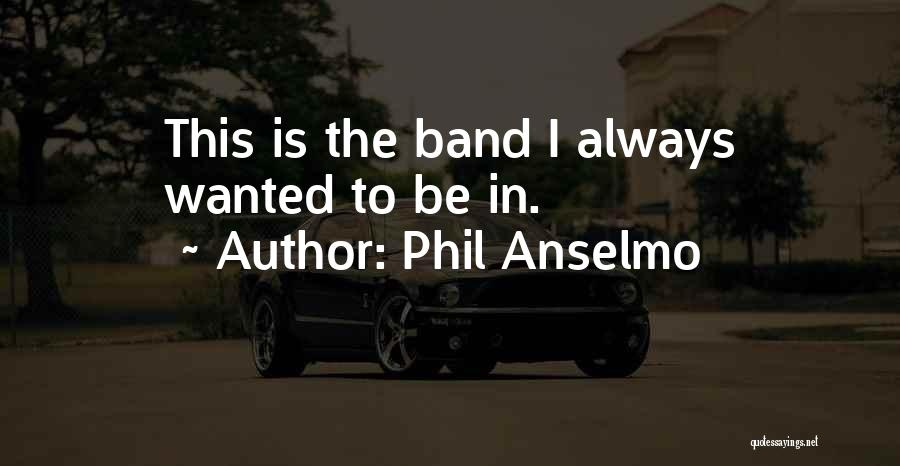 Anselmo Quotes By Phil Anselmo