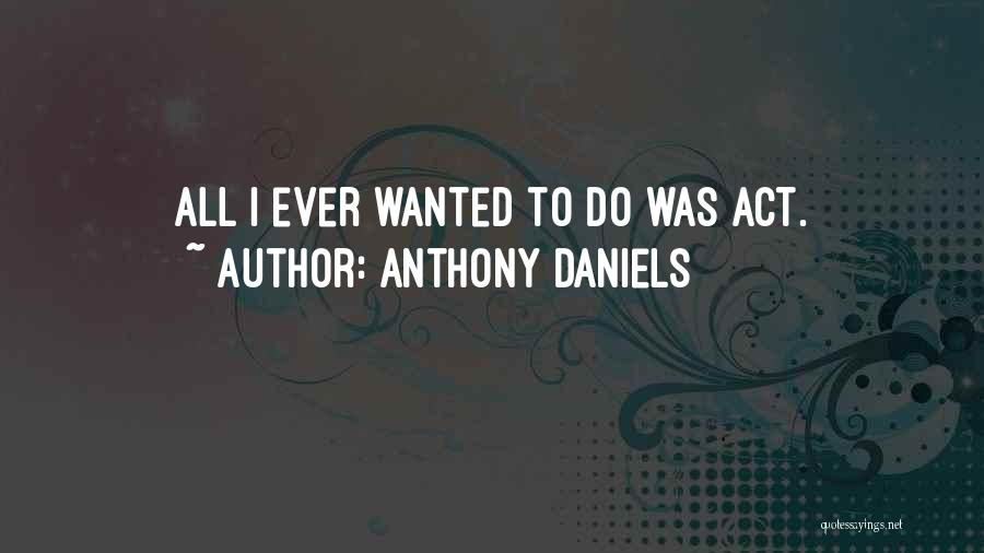 Anthony Daniels Quotes 1172828