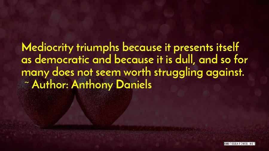 Anthony Daniels Quotes 365945