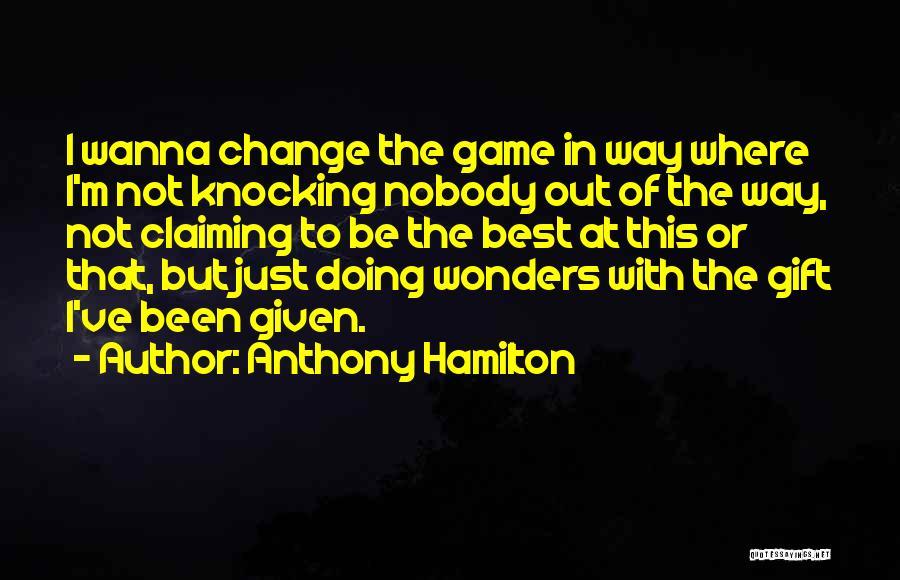 Anthony Hamilton Quotes 1387917