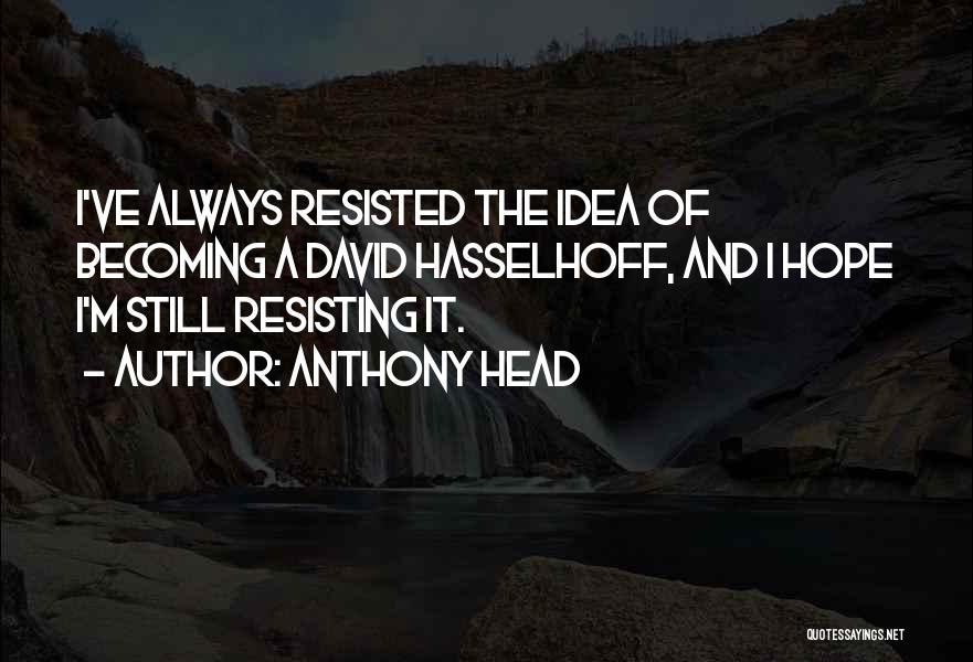 Anthony Head Quotes 731751