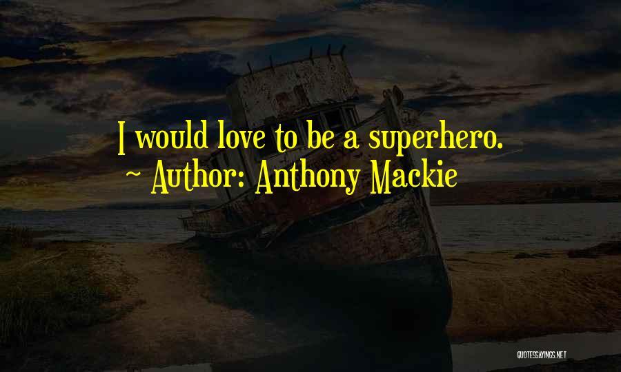 Anthony Mackie Quotes 386716