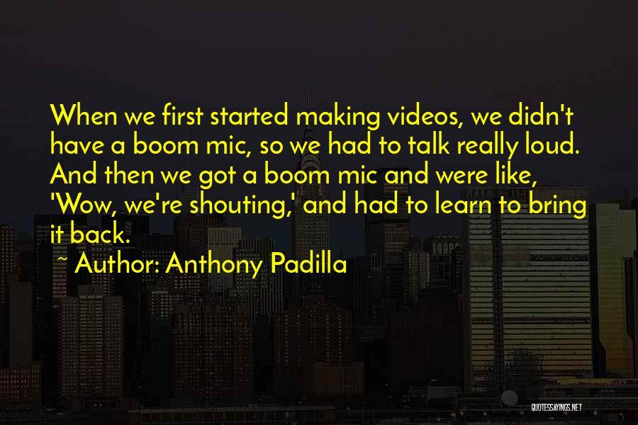 Anthony Padilla Quotes 1641996