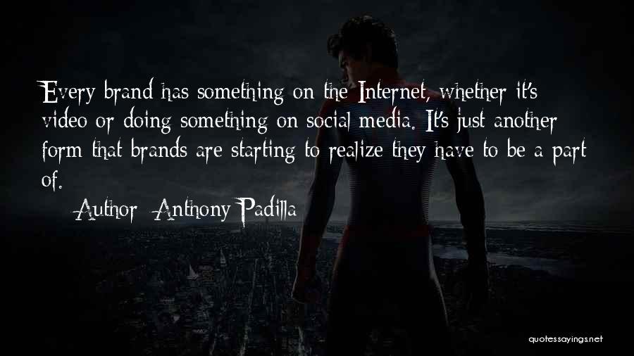 Anthony Padilla Quotes 317541