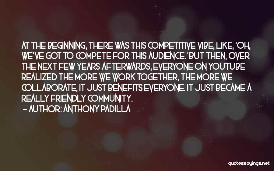Anthony Padilla Quotes 795243