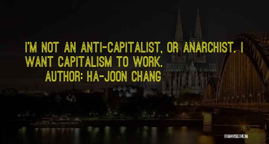 Anti Anarchist Quotes By Ha-Joon Chang