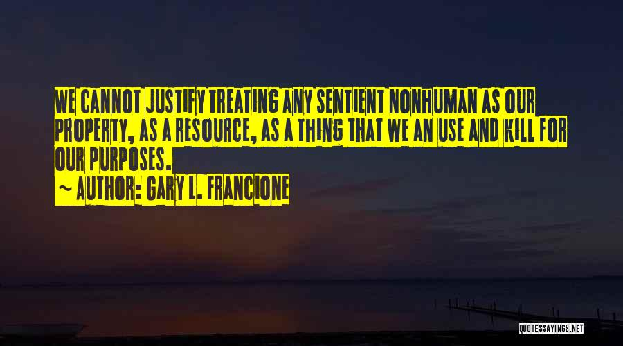 Anti Animal Rights Quotes By Gary L. Francione