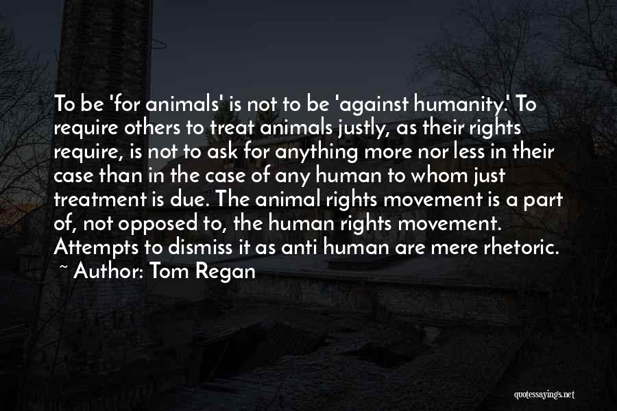 Anti Animal Rights Quotes By Tom Regan