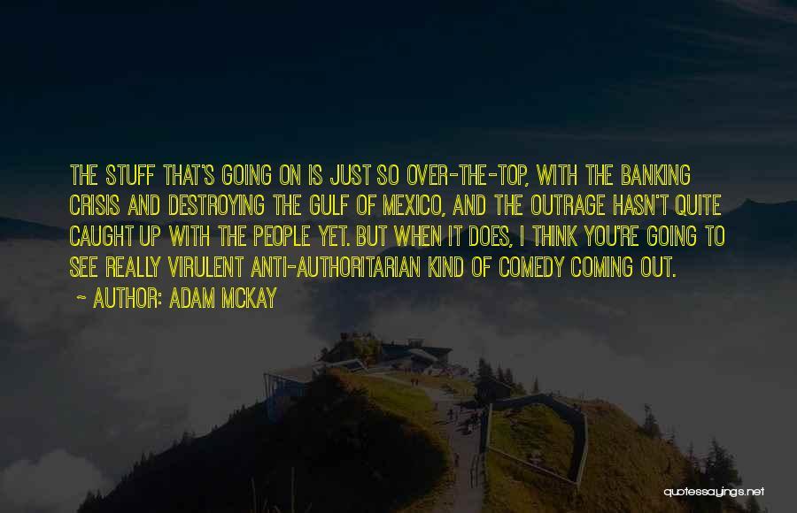 Anti Authoritarian Quotes By Adam McKay