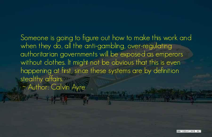 Anti Authoritarian Quotes By Calvin Ayre