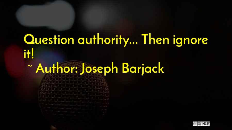 Anti Authoritarian Quotes By Joseph Barjack