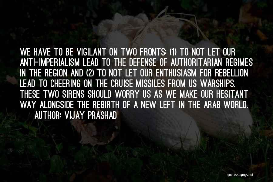 Anti Authoritarian Quotes By Vijay Prashad