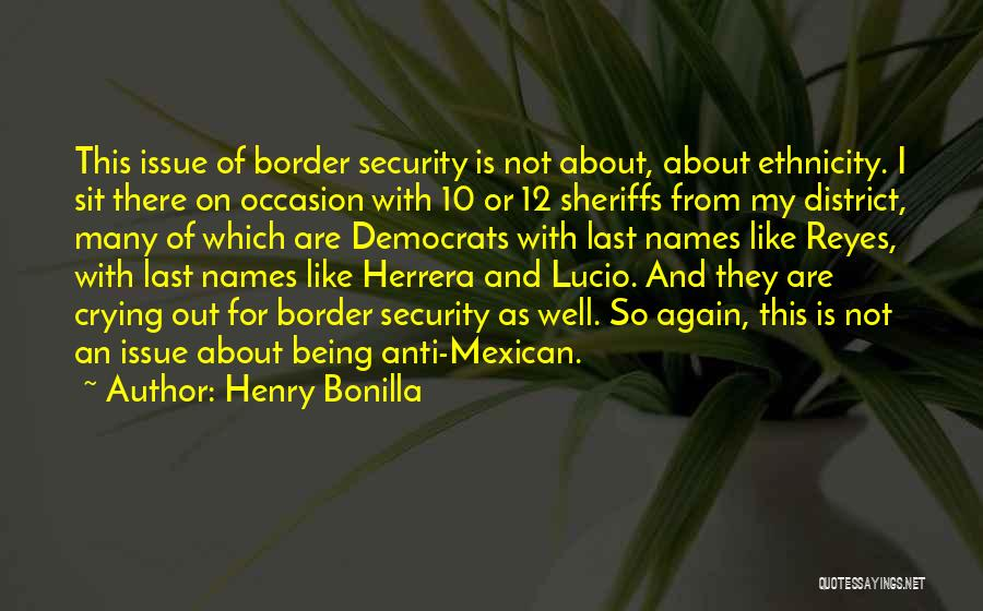 Anti Ethnicity Quotes By Henry Bonilla