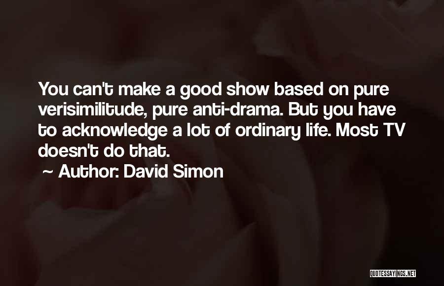 Anti Life Quotes By David Simon