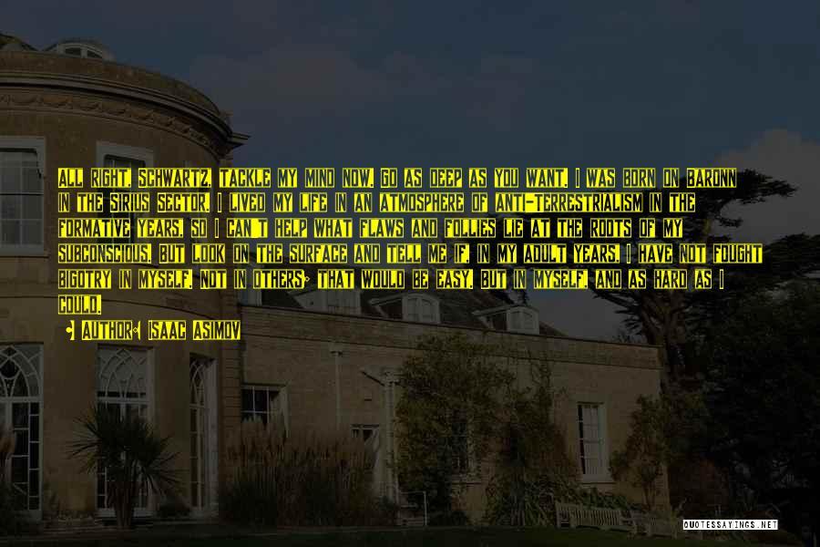 Anti Life Quotes By Isaac Asimov