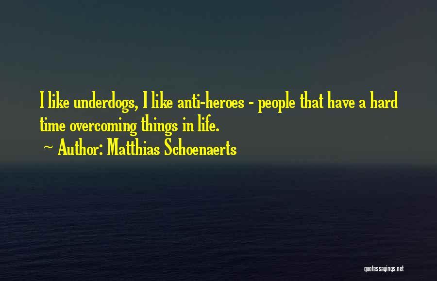 Anti Life Quotes By Matthias Schoenaerts