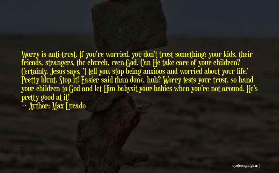 Anti Life Quotes By Max Lucado