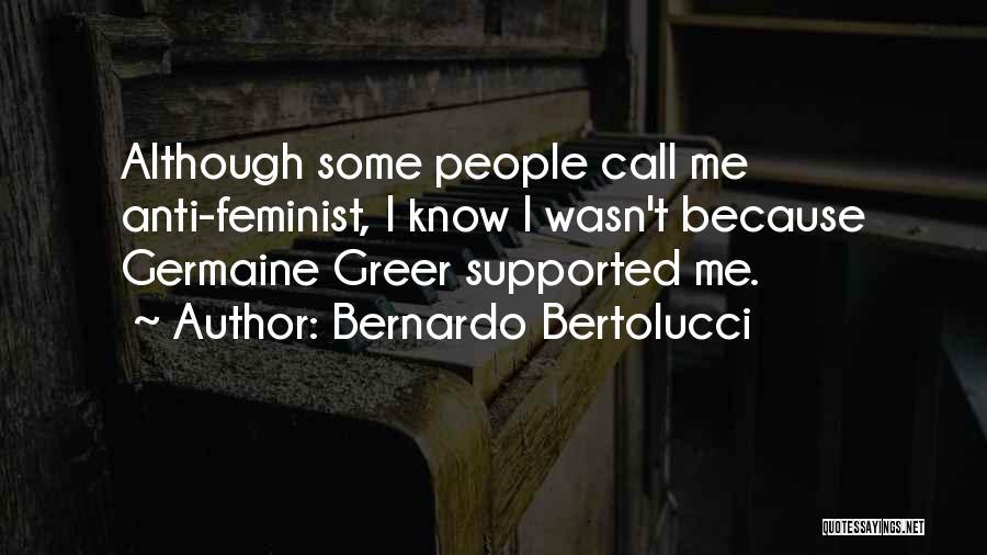 Anti-macho Quotes By Bernardo Bertolucci