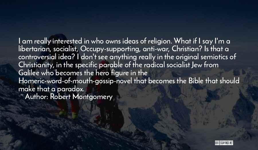 Anti-macho Quotes By Robert Montgomery