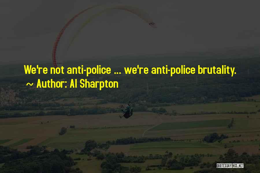 Anti Police Brutality Quotes By Al Sharpton