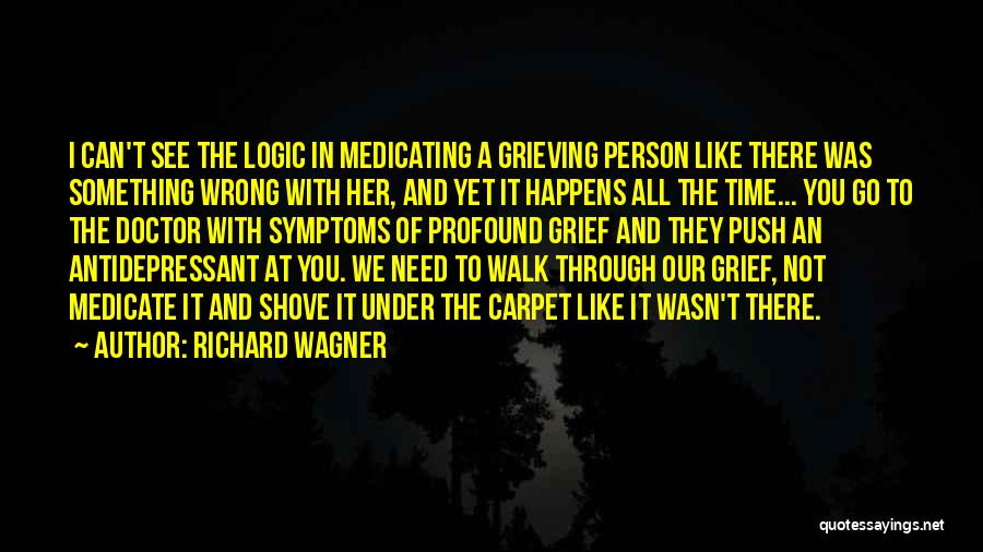 Anti-psychiatry Quotes By Richard Wagner