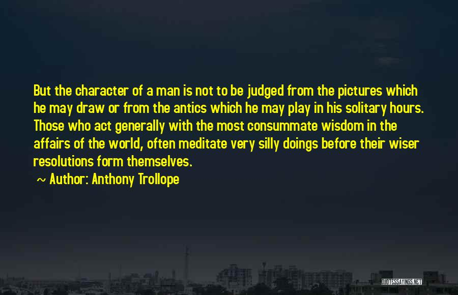 Antics Quotes By Anthony Trollope