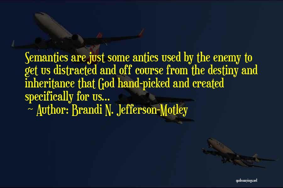 Antics Quotes By Brandi N. Jefferson-Motley