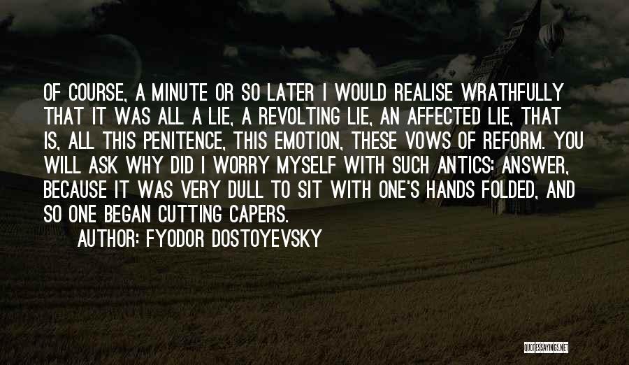 Antics Quotes By Fyodor Dostoyevsky