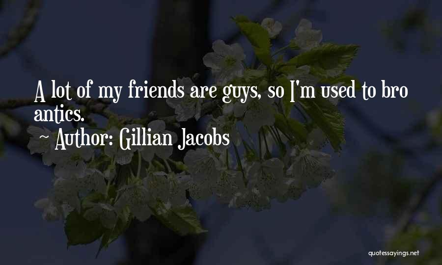 Antics Quotes By Gillian Jacobs