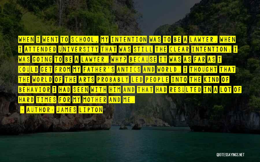 Antics Quotes By James Lipton