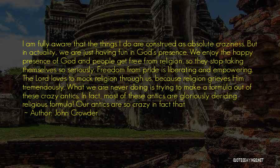 Antics Quotes By John Crowder
