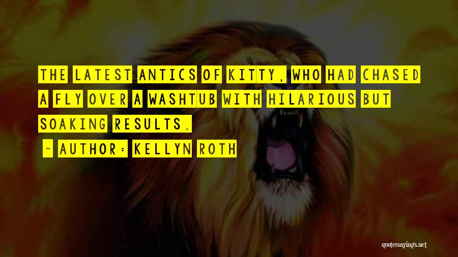 Antics Quotes By Kellyn Roth