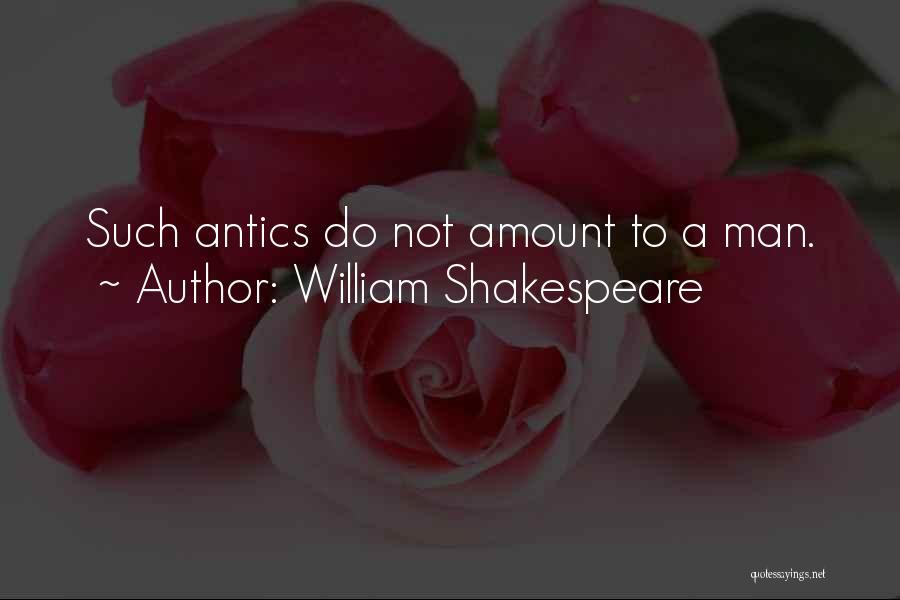 Antics Quotes By William Shakespeare
