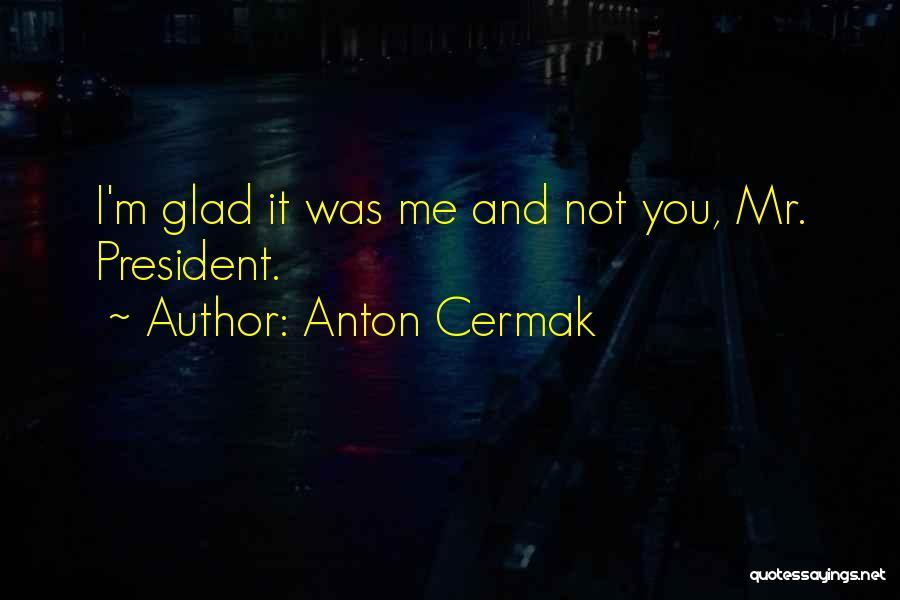 Anton Cermak Quotes 797806