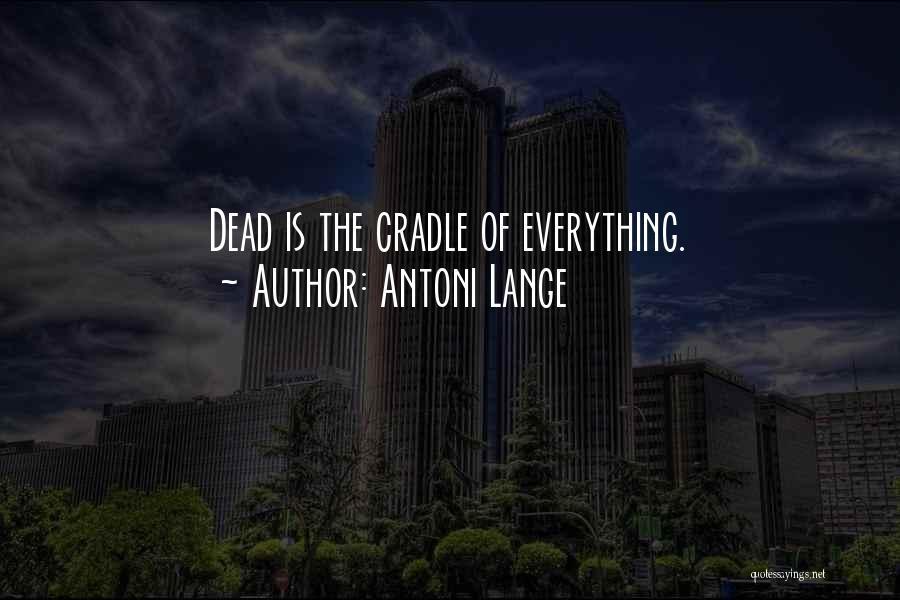 Antoni Lange Quotes 288901