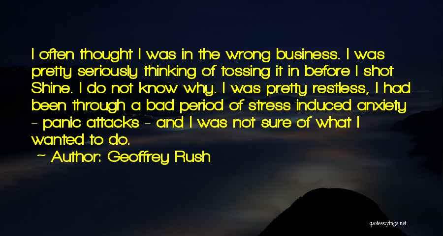 Anxiety And Panic Quotes By Geoffrey Rush