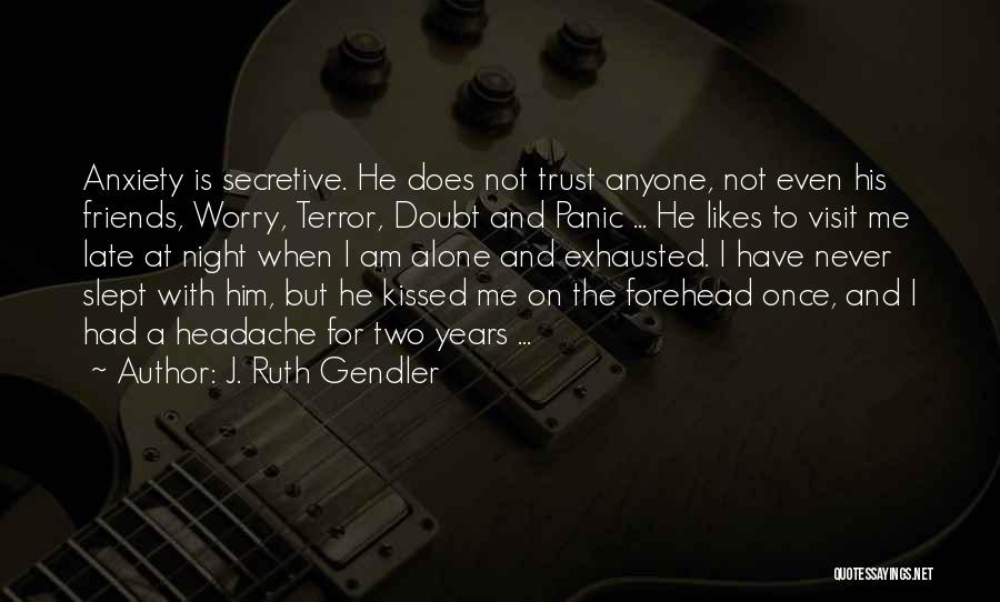 Anxiety And Panic Quotes By J. Ruth Gendler