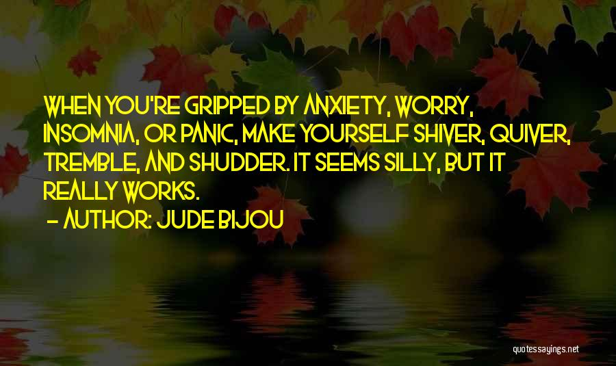 Anxiety And Panic Quotes By Jude Bijou
