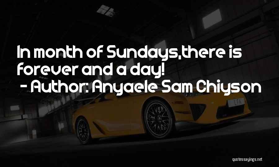 Anyaele Sam Chiyson Quotes 1732219