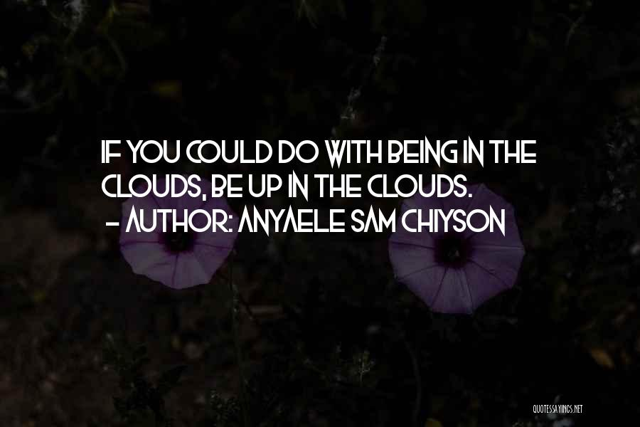 Anyaele Sam Chiyson Quotes 1853731