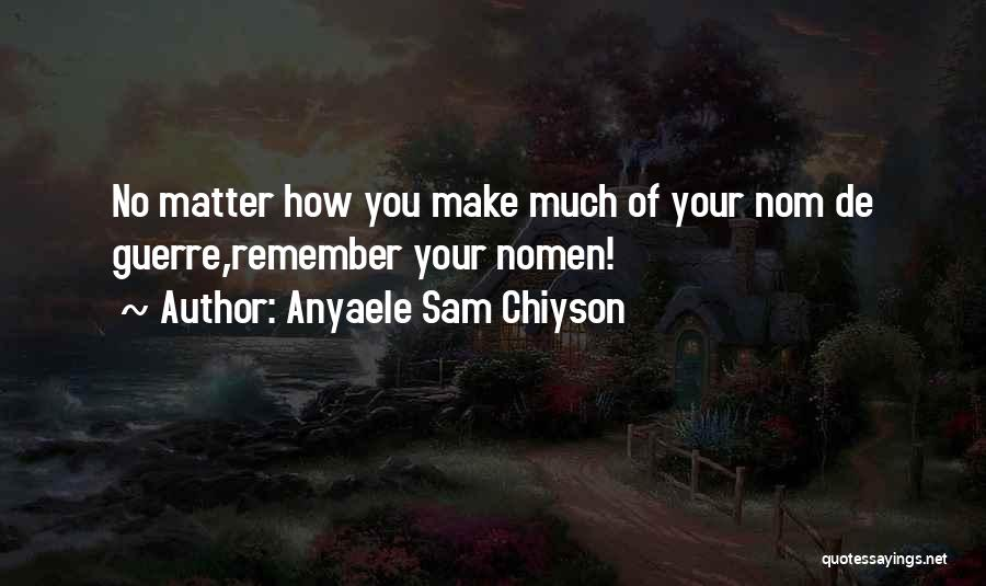 Anyaele Sam Chiyson Quotes 1898559