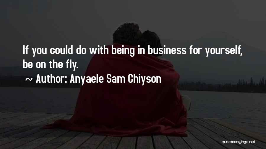 Anyaele Sam Chiyson Quotes 502815