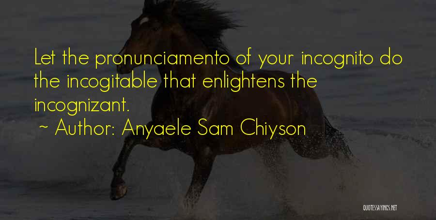 Anyaele Sam Chiyson Quotes 574852