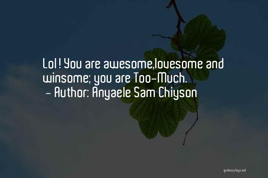 Anyaele Sam Chiyson Quotes 687181
