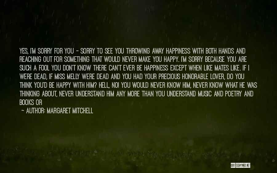 Anything For Your Happiness Quotes By Margaret Mitchell