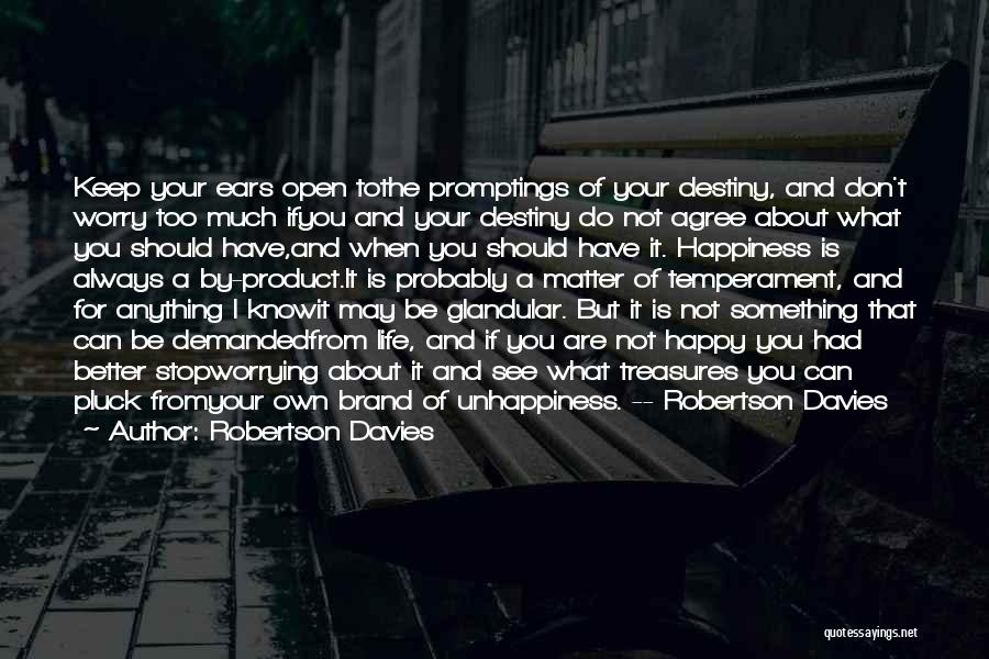 Anything For Your Happiness Quotes By Robertson Davies